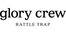 glory crew RATTLE TRAP